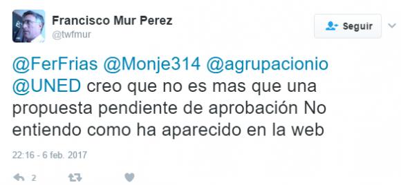 Francisco Mur Perez en Twitter- -@FerFrias @Monje314 @agrupacionio @UNED creo que no es mas que una propuesta pendiente de aprobación No entiendo como ha aparecido en la web-